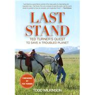 Last Stand Ted Turner's Quest to Save a Troubled Planet by Wilkinson, Todd; Turner, Ted, 9781493006502