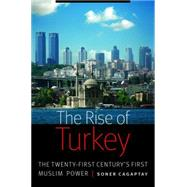 The Rise of Turkey: The Twenty-First Century's First Muslim Power by Cagaptay, Soner, 9781612346502