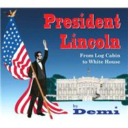 President Lincoln From Log Cabin to White House by Demi, 9781937786502