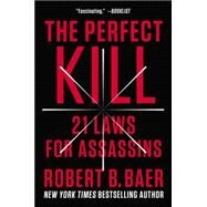 The Perfect Kill 21 Laws for Assassins by Baer, Robert B., 9780147516503
