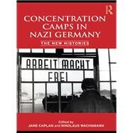 Concentration Camps in Nazi Germany: The New Histories by Wachsmann; Nikolaus, 9780415426503