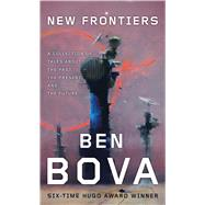 New Frontiers A Collection of Tales About the Past, the Present, and the Future by Bova, Ben, 9780765376503