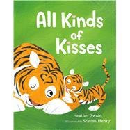 All Kinds of Kisses by Swain, Heather; Henry, Steven, 9781250066503