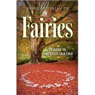 Fairies: A Guide to the Celtic Fair Folk by Daimler, Morgan, 9781782796503