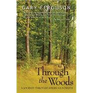 Through the Woods: A Journey Through America's Forests by Ferguson, Gary, 9781937226503