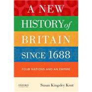 A New History of Britain since 1688 Four Nations and an Empire by Kingsley Kent, Susan, 9780199846504