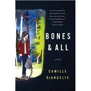 Bones & All A Novel by Deangelis, Camille, 9781250046505