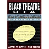 Black Theatre USA Revised and Expanded Edition, Vo Plays by African Americans From 1847 to Today by Shine, Ted; Hatch, James V., 9781451636505