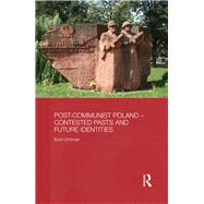 Post-Communist Poland û Contested Pasts and Future Identities by Ochman; Ewa, 9781138956506
