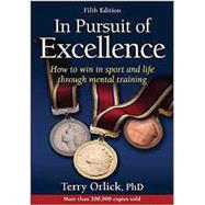In Pursuit of Excellence by Orlick, Terry, Ph.D., 9781450496506