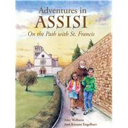 Adventures in Assisi: On the Path With St. Francis by Welborn, Amy; Engelhart, Ann Kissane, 9781616366506