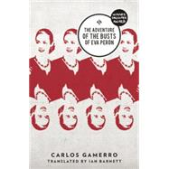 The Adventure of the Busts of Eva Peron by Gamerro, Carlos; Barnett, Ian, 9781908276506