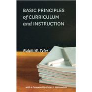 Basic Principles of Curriculum and Instruction by Tyler, Ralph W.; Hlebowitsh, Peter S., 9780226086507