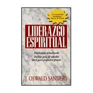 Liderazgo espiritual: Ed. Revisada : Spiritual Leadership by Sanders, J. Oswald, 9780825416507