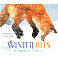 Winter Bees & Other Poems of the Cold by Sidman, Joyce; Allen, Rick, 9780547906508