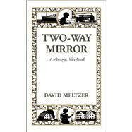Two-way Mirror: A Poetry Notebook by Meltzer, David, 9780872866508