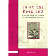In at the Deep End: A Survival Guide for Teachers in Post-Compulsory Education by Crawley; Jim, 9781138866508
