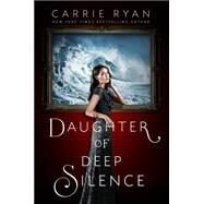 Daughter of Deep Silence by Ryan, Carrie, 9780525426509