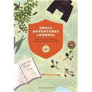Small Adventures Journal: A Little Field Guide for Big Discoveries in Nature by Brodeur, Keiko, 9781452136509