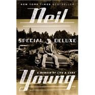 Special Deluxe A Memoir of Life & Cars by Young, Neil, 9780147516510