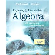 Beginning and Intermediate Algebra with Applications & Visualization by Rockswold, Gary K.; Krieger, Terry A., 9780321756510