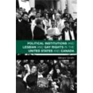 Political Institutions and Lesbian and Gay Rights in the United States and Canada by Smith; Miriam, 9780415806510