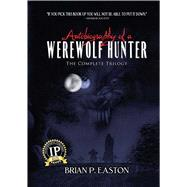 Autobiography of a Werewolf Hunter Trilogy by Easton, Brian P., 9781618686510
