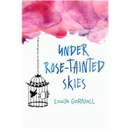 Under Rose-tainted Skies by Gornall, Louise, 9780544736511