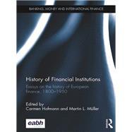 History of Financial Institutions: Essays on the history of European finance, 1800û1950 by Hofmann; Carmen, 9781138666511