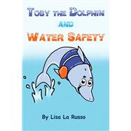 Toby the Dolphin and Water Safety by Russo, Lisa La, 9781483566511