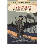 Tyneside: Remembering 1914-18 by Bath, Jo, 9780750956512
