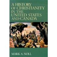 A History of Christianity in the United States and Canada by Noll, Mark A., 9780802806512