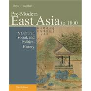 Pre-Modern East Asia : A Cultural, Social, and Political History, Volume I: To 1800 by Ebrey, Patricia Buckley; Walthall, Anne, 9781133606512