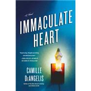 Immaculate Heart A Novel by Deangelis, Camille, 9781250046512