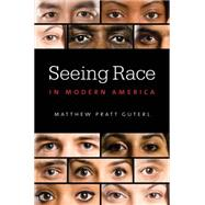 Seeing Race in Modern America by Guterl, Matthew Pratt, 9781469626512