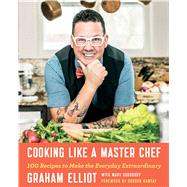 Cooking Like a Master Chef by Elliot, Graham; Goodbody, Mary; Ramsay, Gordon; Tahlier, Anthony, 9781476796512