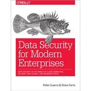 Data Security for Modern Enterprises by Guerra, Peter; Farris, Drew, 9781491926512