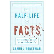 The Half-Life of Facts by Arbesman, Samuel, 9781591846512