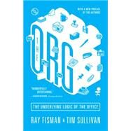 The Org: The Underlying Logic of the Office by Fisman, Ray; Sullivan, Tim, 9780691166513