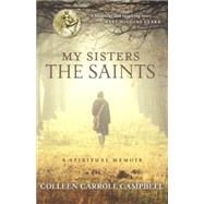 My Sisters the Saints by Campbell, Colleen Carroll, 9780770436513