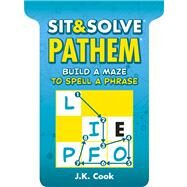Sit & Solve® Pathem® Build a Maze to Spell a Phrase by Cook, J.K., 9781454906513
