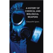A History of Chemical and Biological Weapons by Spiers, Edward M., 9781861896513
