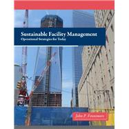 Sustainable Facility Management Operational Strategies for Today by Fennimore, John, 9780132556514