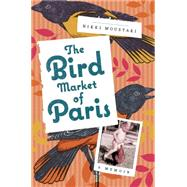 The Bird Market of Paris A Memoir by Moustaki, Nikki, 9780805096514