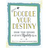 Doodle Your Destiny: Draw Your Dreams into Reality by Lester, Meera, 9781440586514