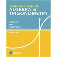 A Graphical Approach to Algebra & Trigonometry by Hornsby, John; Lial, Margaret L.; Rockswold, Gary K., 9780134696515