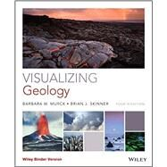 Visualizing Geology by Murck, Barbara W.; Skinner, Brian J.; Mackenzie, Dana, 9781118996515