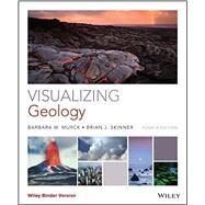 Visualizing Geology by Murck, Barbara W.; Skinner, Brian J.; Mackenzie, Dana, 9781118996515