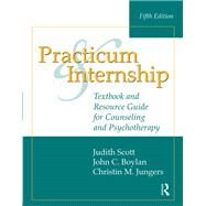 Practicum and Internship: Textbook and Resource Guide for Counseling and Psychotherapy by Jungers; Christin M., 9781138796515