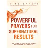 Powerful Prayers for Supernatural Results by Shreve, Mike, 9781621366515